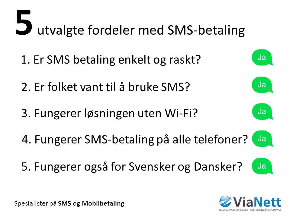 Spesialister på SMS og Mobilbetaling 1.Er SMS betaling enkelt og raskt.