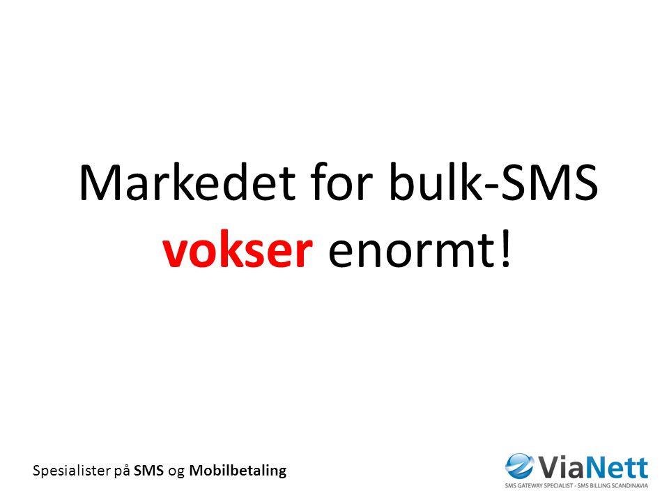 Spesialister på SMS og Mobilbetaling Markedet for bulk-SMS vokser enormt!