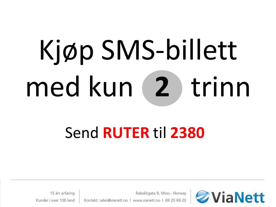 Kjøp SMS-billett med kun 2 trinn Send RUTER til 2380