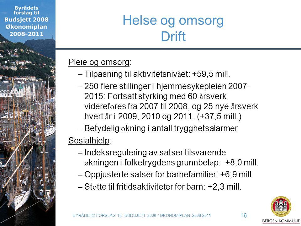 BYRÅDETS FORSLAG TIL BUDSJETT 2008 / ØKONOMIPLAN 2008-2011 16 Helse og omsorg Drift Pleie og omsorg: –Tilpasning til aktivitetsniv å et: +59,5 mill. –