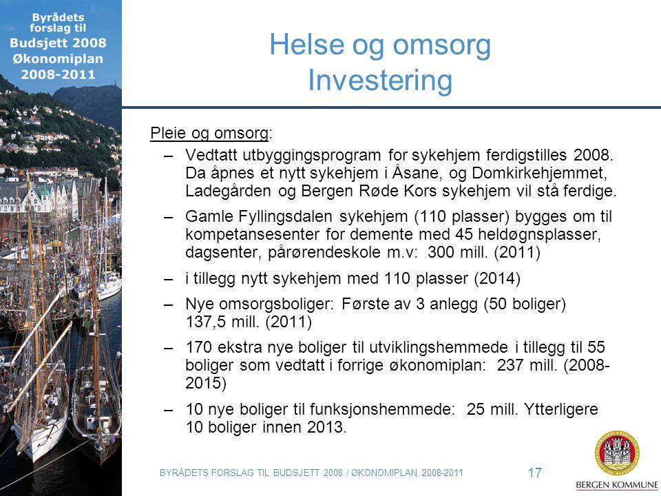 BYRÅDETS FORSLAG TIL BUDSJETT 2008 / ØKONOMIPLAN 2008-2011 17 Helse og omsorg Investering Pleie og omsorg: –Vedtatt utbyggingsprogram for sykehjem fer