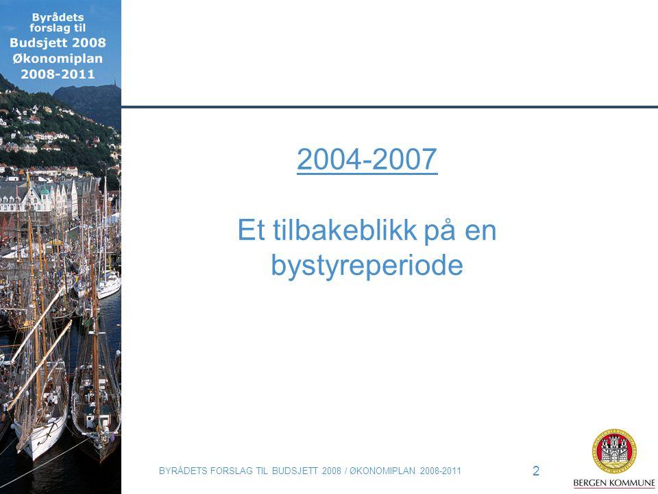 BYRÅDETS FORSLAG TIL BUDSJETT 2008 / ØKONOMIPLAN 2008-2011 2 2004-2007 Et tilbakeblikk på en bystyreperiode