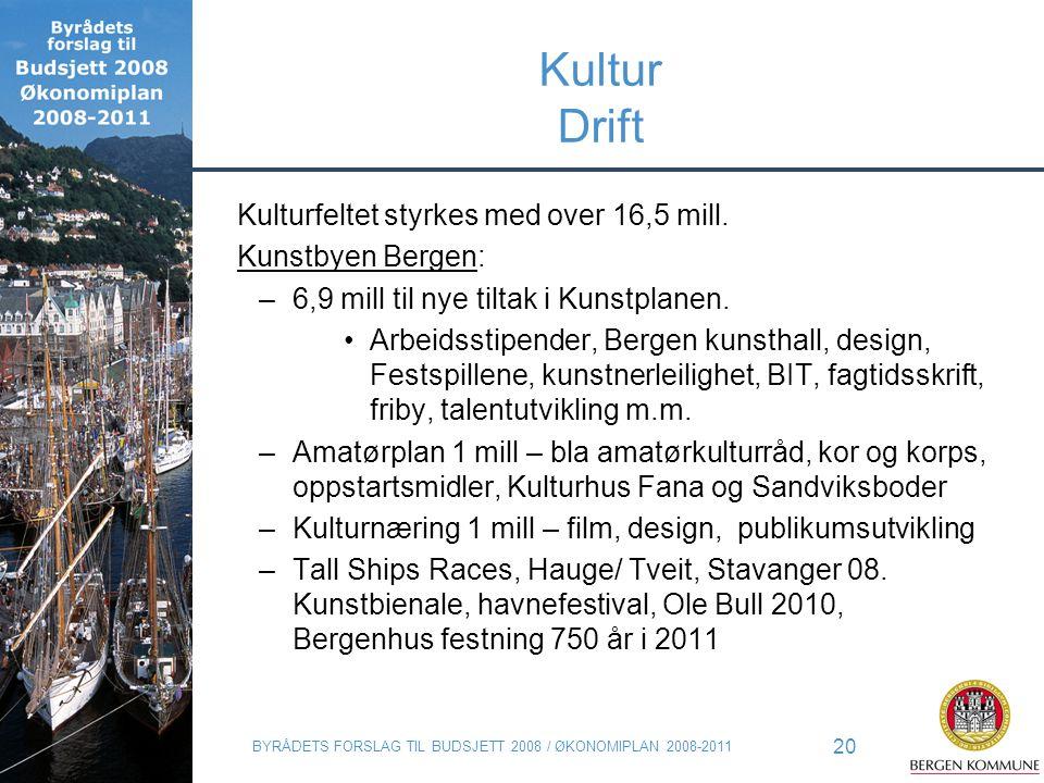 BYRÅDETS FORSLAG TIL BUDSJETT 2008 / ØKONOMIPLAN 2008-2011 20 Kultur Drift Kulturfeltet styrkes med over 16,5 mill. Kunstbyen Bergen: –6,9 mill til ny