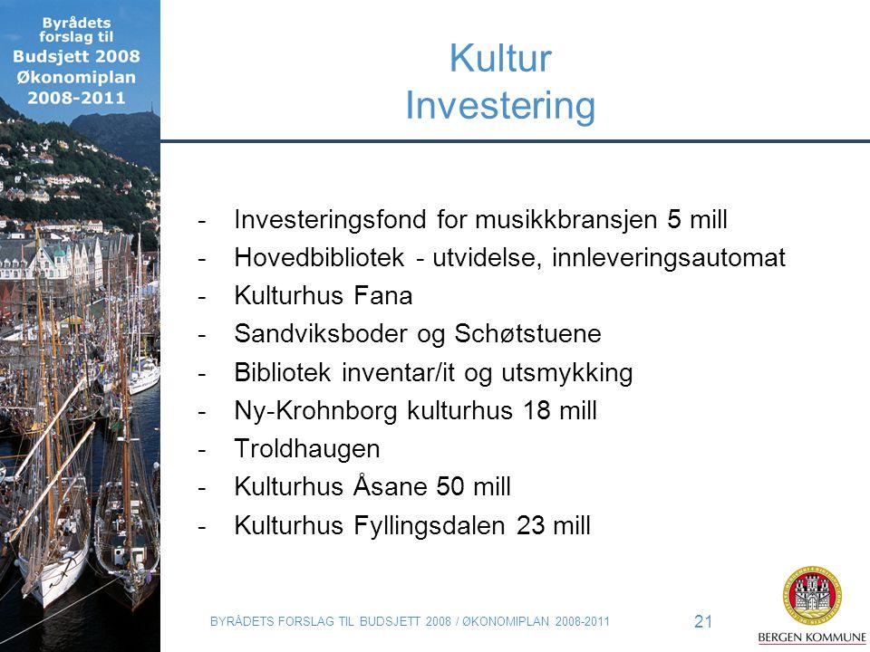 BYRÅDETS FORSLAG TIL BUDSJETT 2008 / ØKONOMIPLAN 2008-2011 21 Kultur Investering -Investeringsfond for musikkbransjen 5 mill -Hovedbibliotek - utvidel