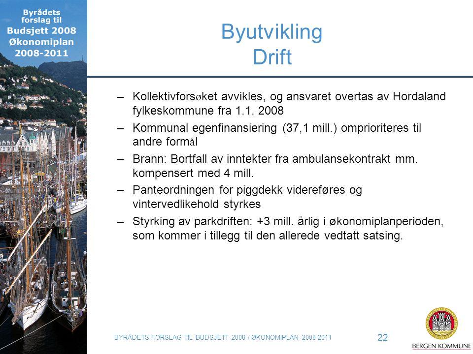 BYRÅDETS FORSLAG TIL BUDSJETT 2008 / ØKONOMIPLAN 2008-2011 22 Byutvikling Drift –Kollektivfors ø ket avvikles, og ansvaret overtas av Hordaland fylkes