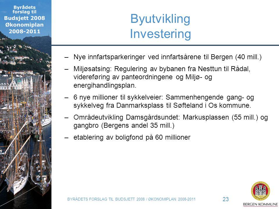 BYRÅDETS FORSLAG TIL BUDSJETT 2008 / ØKONOMIPLAN 2008-2011 23 Byutvikling Investering –Nye innfartsparkeringer ved innfartsårene til Bergen (40 mill.)