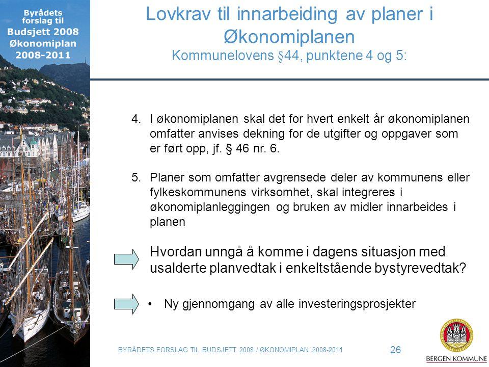 BYRÅDETS FORSLAG TIL BUDSJETT 2008 / ØKONOMIPLAN 2008-2011 26 Lovkrav til innarbeiding av planer i Økonomiplanen Kommunelovens §44, punktene 4 og 5: 4