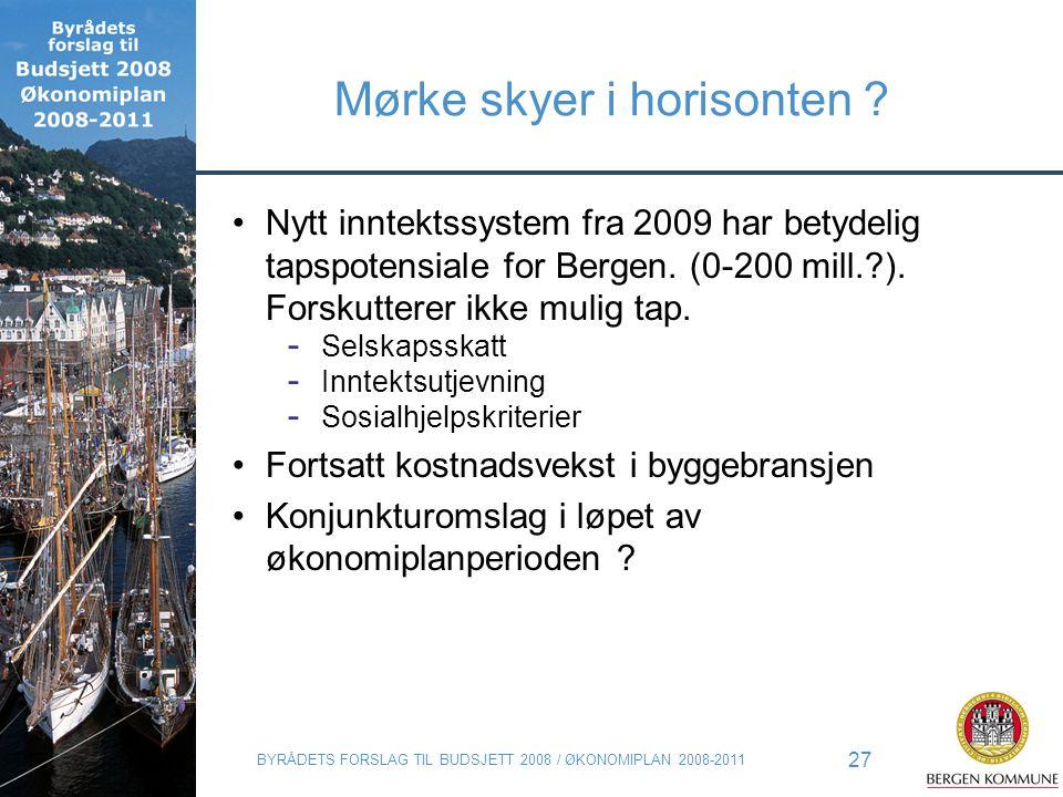 BYRÅDETS FORSLAG TIL BUDSJETT 2008 / ØKONOMIPLAN 2008-2011 27 Mørke skyer i horisonten ? Nytt inntektssystem fra 2009 har betydelig tapspotensiale for