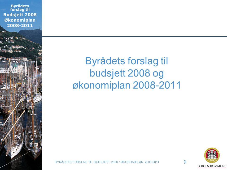 BYRÅDETS FORSLAG TIL BUDSJETT 2008 / ØKONOMIPLAN 2008-2011 9 Byrådets forslag til budsjett 2008 og økonomiplan 2008-2011