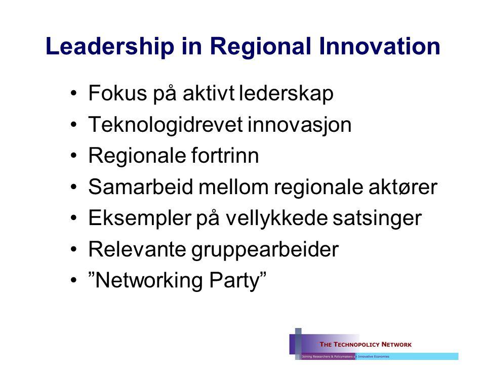 Leadership in Regional Innovation Fokus på aktivt lederskap Teknologidrevet innovasjon Regionale fortrinn Samarbeid mellom regionale aktører Eksempler på vellykkede satsinger Relevante gruppearbeider Networking Party