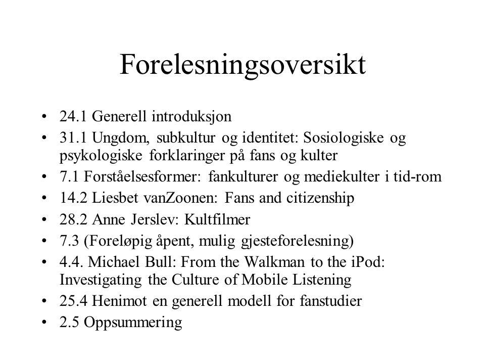 Forelesningsoversikt 24.1 Generell introduksjon 31.1 Ungdom, subkultur og identitet: Sosiologiske og psykologiske forklaringer på fans og kulter 7.1 F