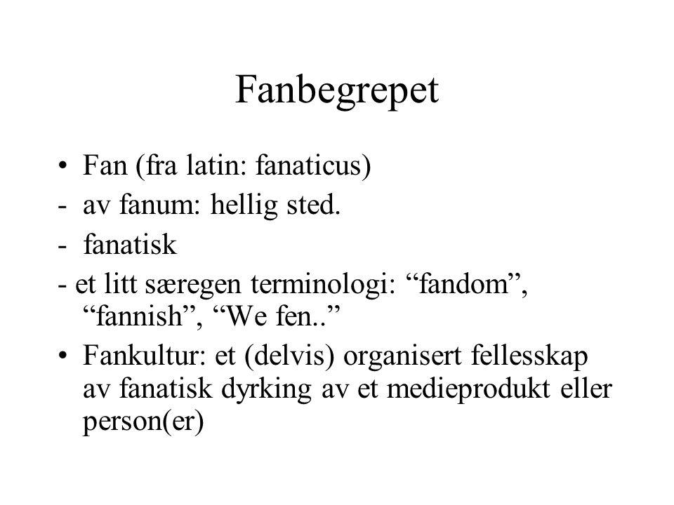 """Fanbegrepet Fan (fra latin: fanaticus) -av fanum: hellig sted. -fanatisk - et litt særegen terminologi: """"fandom"""", """"fannish"""", """"We fen.."""" Fankultur: et"""