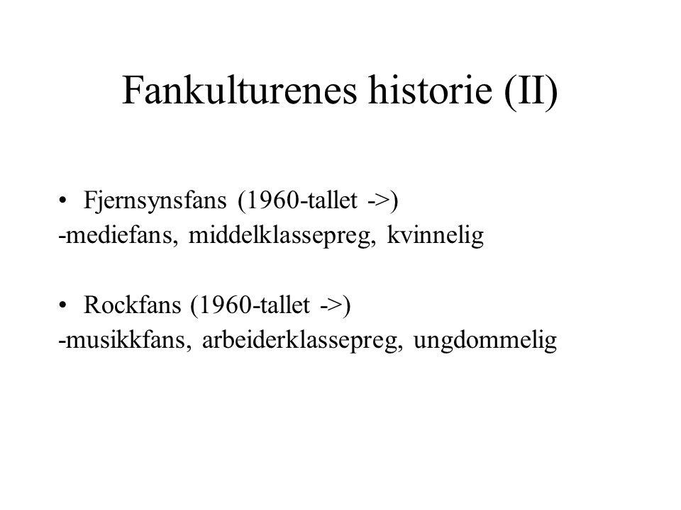 Fankulturenes historie (II) Fjernsynsfans (1960-tallet ->) -mediefans, middelklassepreg, kvinnelig Rockfans (1960-tallet ->) -musikkfans, arbeiderklassepreg, ungdommelig