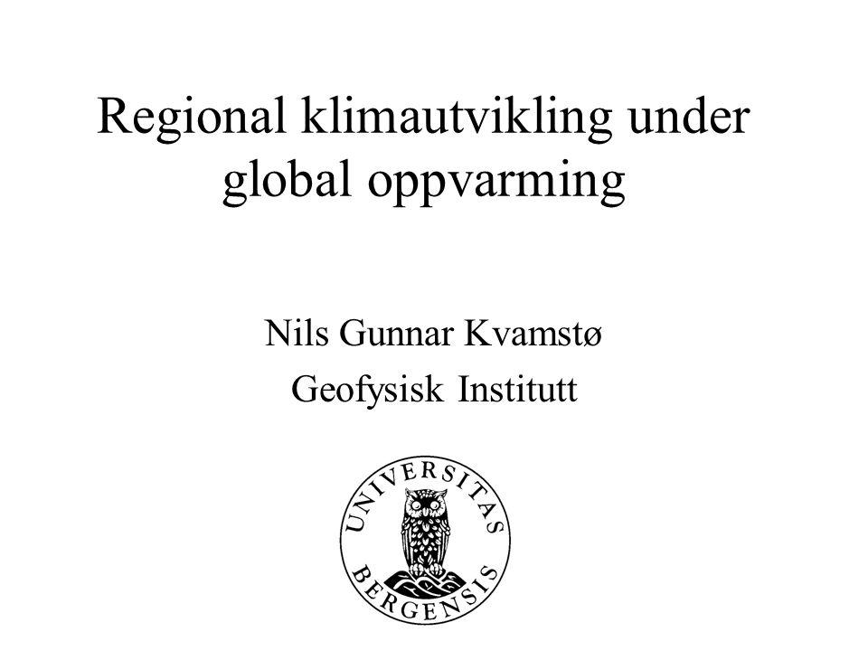 Regional klimautvikling under global oppvarming Nils Gunnar Kvamstø Geofysisk Institutt