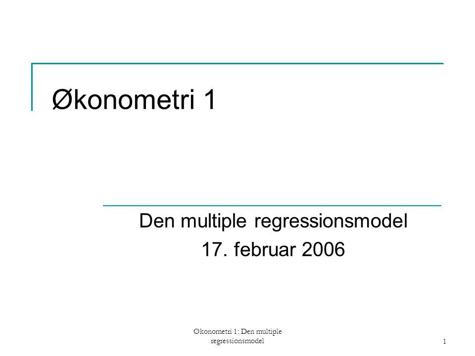 Økonometri 1: Den multiple regressionsmodel 2 Dagens program Emnet for denne forelæsning er stadig den multiple regressionsmodel (Wooldridge kap.