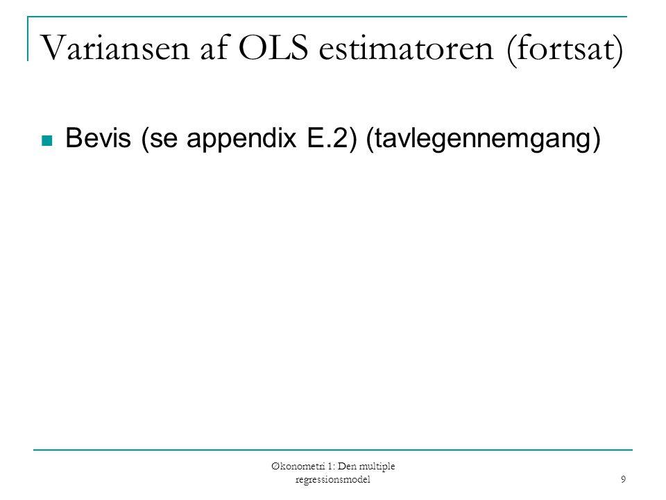 Økonometri 1: Den multiple regressionsmodel 10 Variansen af OLS estimatoren (fortsat) Matrixformen for variansen er som regel lettest at arbejde med Til at fortolke variansen kan det være lettere at benytte følgende opskrivning af variansen hvor og R j 2 stammer fra regressionen af x j på de øvrige forklarende variable Bevis for ovenstående opskrivning af variansen se appendix i kap.