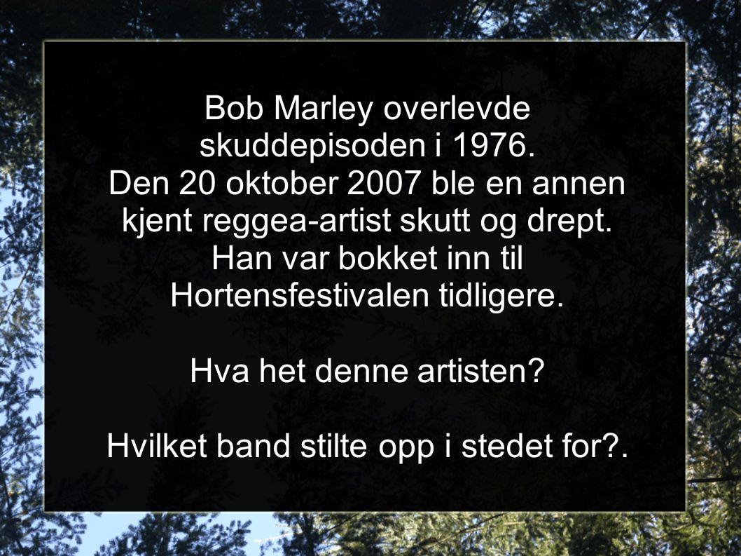 Bob Marley overlevde skuddepisoden i 1976. Den 20 oktober 2007 ble en annen kjent reggea-artist skutt og drept. Han var bokket inn til Hortensfestival