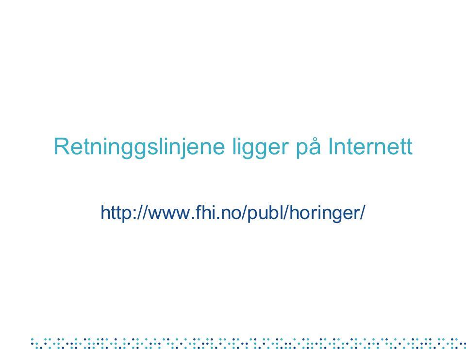 Retninggslinjene ligger på Internett http://www.fhi.no/publ/horinger/