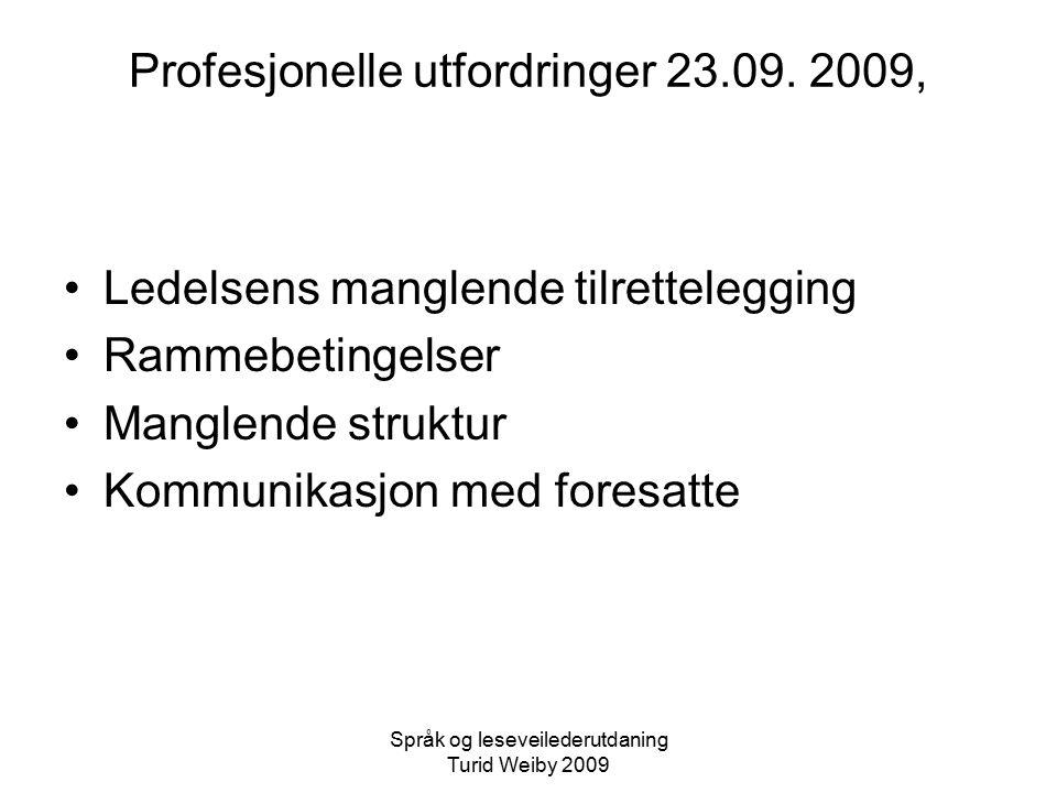 Språk og leseveilederutdaning Turid Weiby 2009 Profesjonelle utfordringer 23.09.