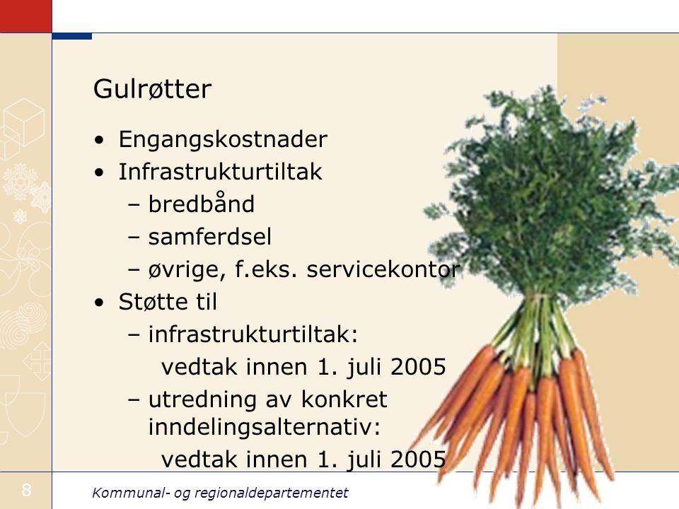 Kommunal- og regionaldepartementet 8 Gulrøtter Engangskostnader Infrastrukturtiltak –bredbånd –samferdsel –øvrige, f.eks.