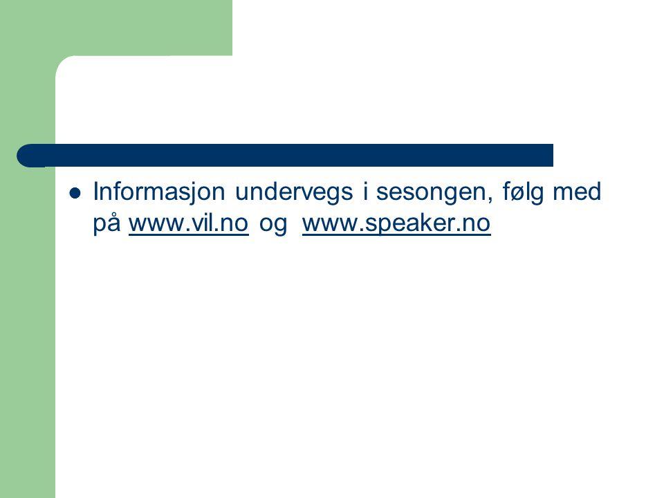 Informasjon undervegs i sesongen, følg med på www.vil.no og www.speaker.nowww.vil.nowww.speaker.no