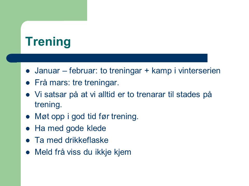 Trening Januar – februar: to treningar + kamp i vinterserien Frå mars: tre treningar. Vi satsar på at vi alltid er to trenarar til stades på trening.