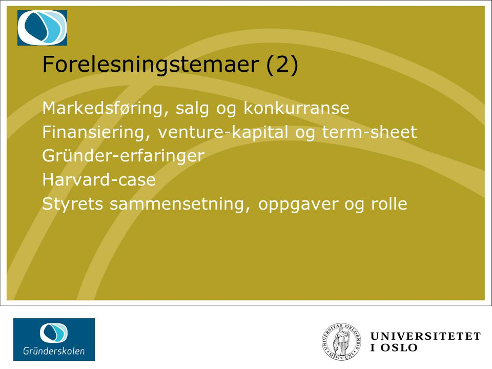 Forelesningstemaer (2) Markedsføring, salg og konkurranse Finansiering, venture-kapital og term-sheet Gründer-erfaringer Harvard-case Styrets sammense