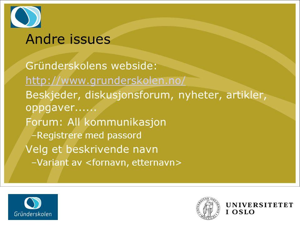 Andre issues Gründerskolens webside: http://www.grunderskolen.no/ Beskjeder, diskusjonsforum, nyheter, artikler, oppgaver...... Forum: All kommunikasj