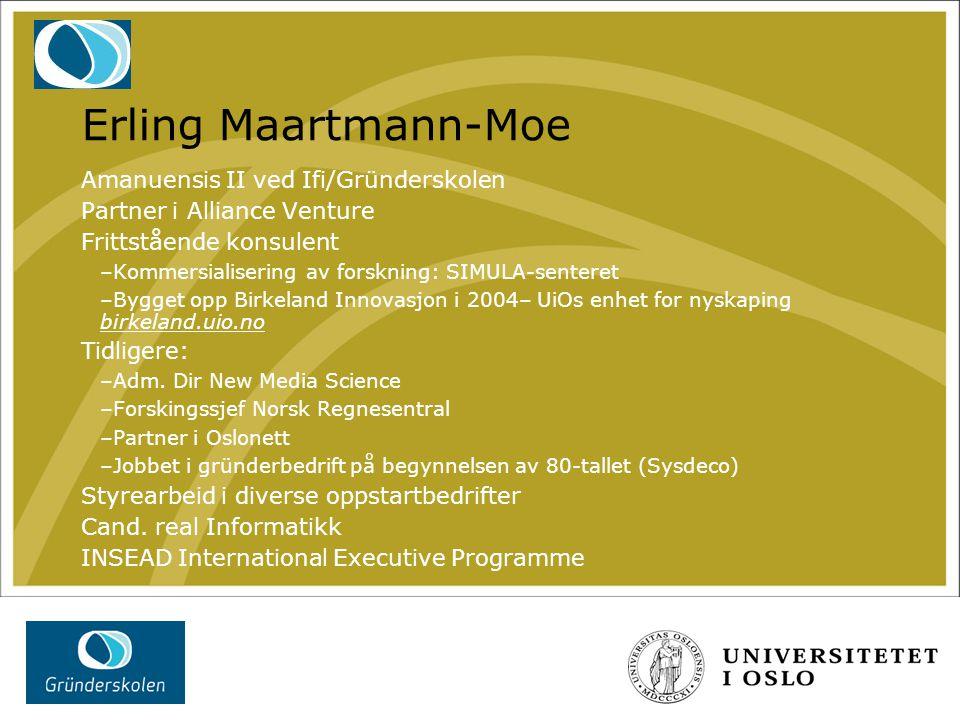 Erling Maartmann-Moe Amanuensis II ved Ifi/Gründerskolen Partner i Alliance Venture Frittstående konsulent –Kommersialisering av forskning: SIMULA-sen