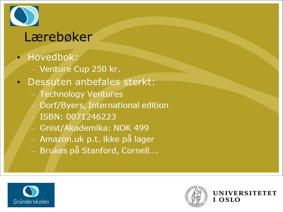 Lærebøker Hovedbok: – Venture Cup 250 kr. Dessuten anbefales sterkt: – Technology Ventures – Dorf/Byers, International edition – ISBN: 0071246223 – Gn