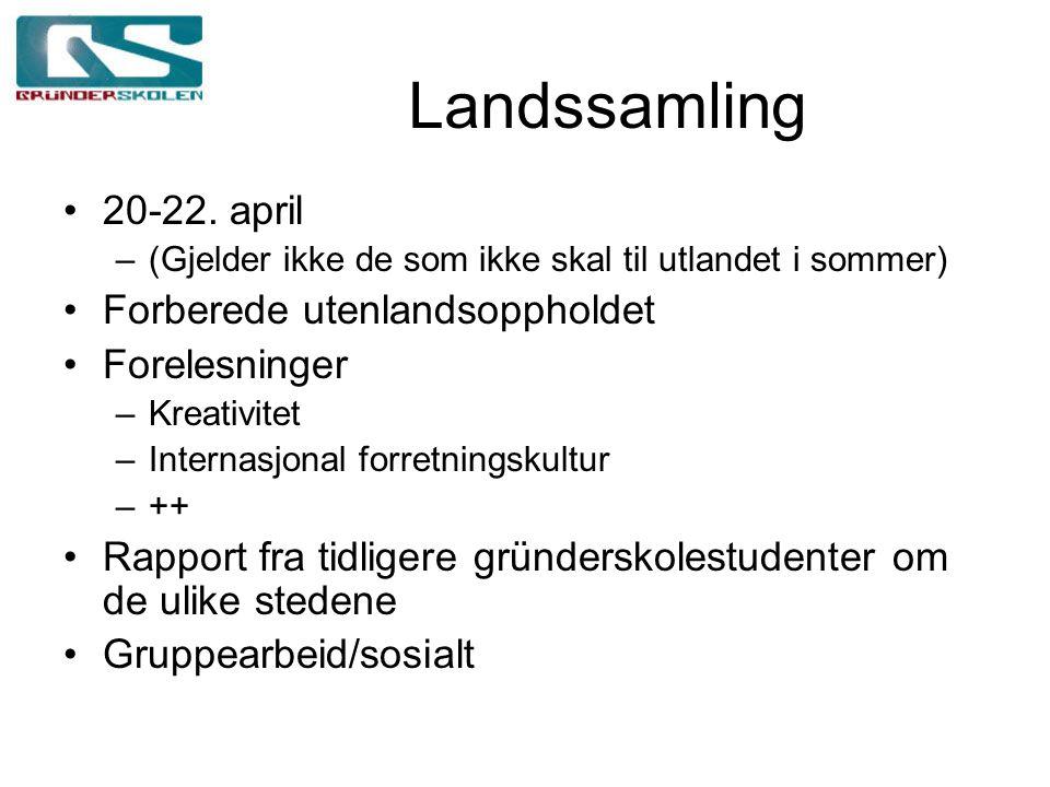 Landssamling 20-22. april –(Gjelder ikke de som ikke skal til utlandet i sommer) Forberede utenlandsoppholdet Forelesninger –Kreativitet –Internasjona