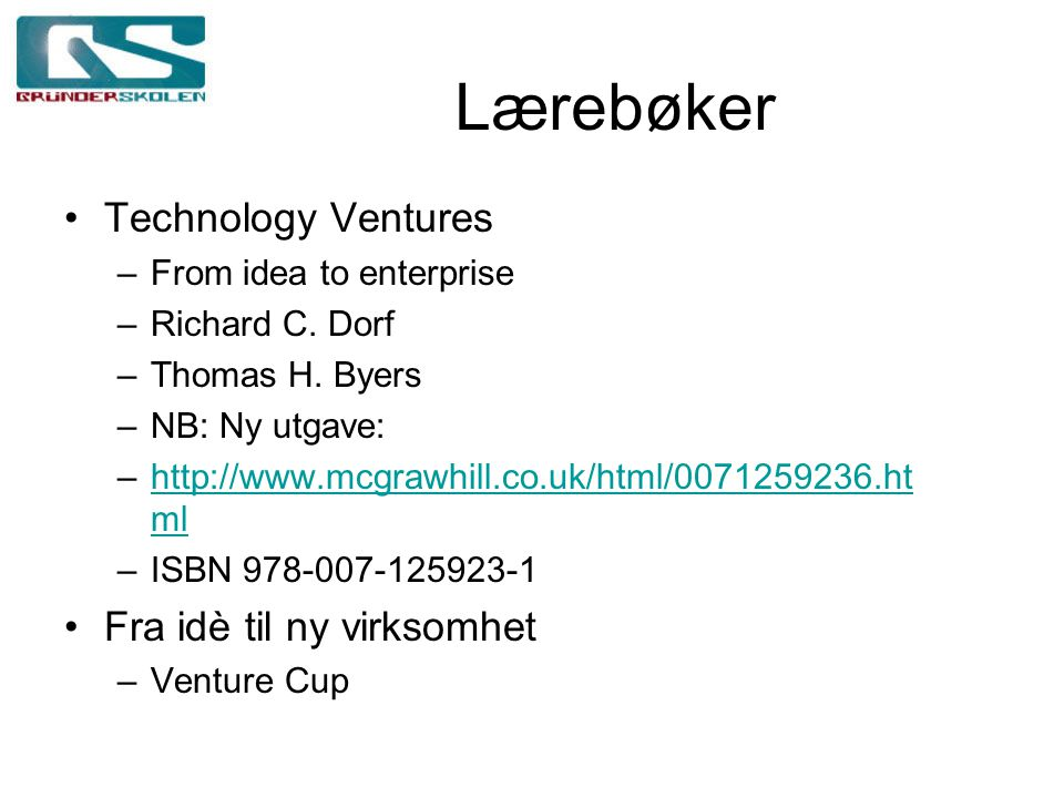Lærebøker Technology Ventures –From idea to enterprise –Richard C. Dorf –Thomas H. Byers –NB: Ny utgave: –http://www.mcgrawhill.co.uk/html/0071259236.