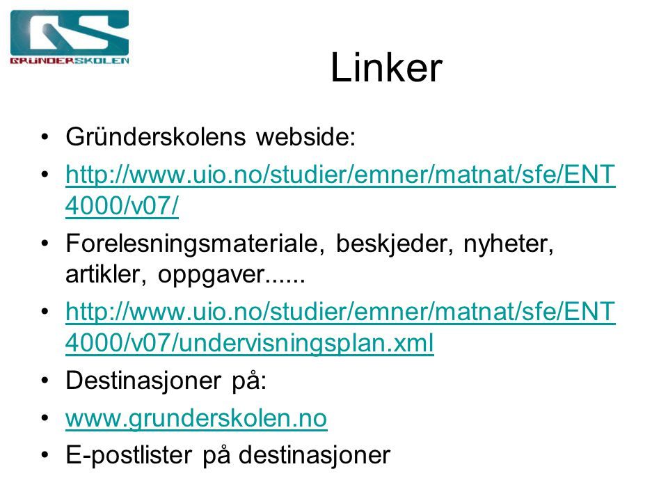 Linker Gründerskolens webside: http://www.uio.no/studier/emner/matnat/sfe/ENT 4000/v07/http://www.uio.no/studier/emner/matnat/sfe/ENT 4000/v07/ Forele