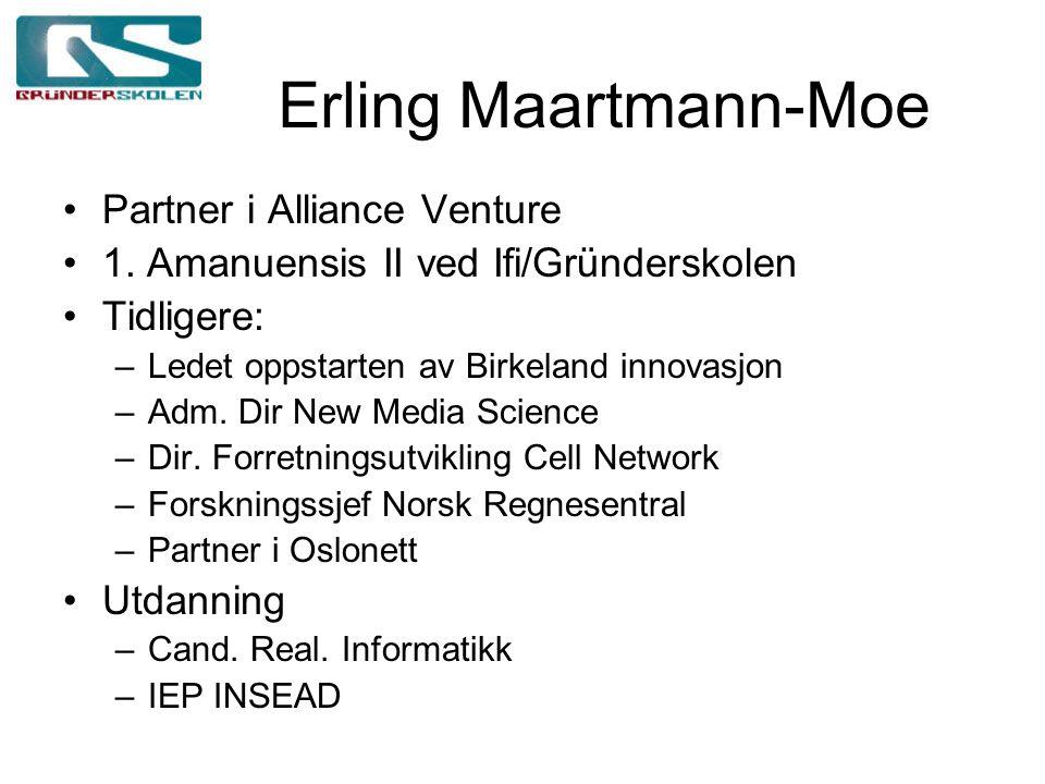 Erling Maartmann-Moe Partner i Alliance Venture 1. Amanuensis II ved Ifi/Gründerskolen Tidligere: –Ledet oppstarten av Birkeland innovasjon –Adm. Dir