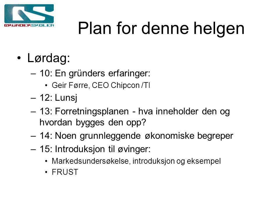 Plan for denne helgen Lørdag: –10: En gründers erfaringer: Geir Førre, CEO Chipcon /TI –12: Lunsj –13: Forretningsplanen - hva inneholder den og hvordan bygges den opp.