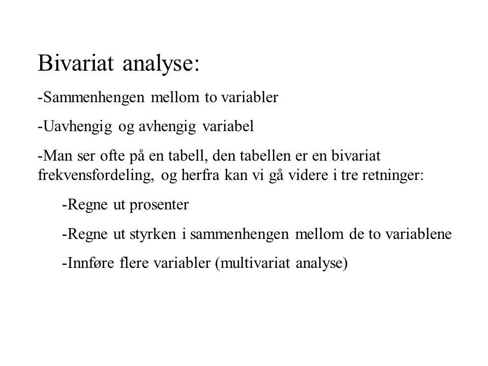Bivariat analyse: -Sammenhengen mellom to variabler -Uavhengig og avhengig variabel -Man ser ofte på en tabell, den tabellen er en bivariat frekvensfo
