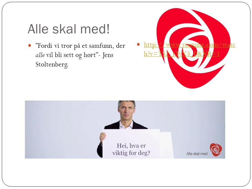 """Alle skal med! """"Fordi vi tror på et samfunn, der alle vil bli sett og hørt""""- Jens Stoltenberg. http://www.youtube.com/watc h?v=TS2_rTyX3_0&NR=1 http:/"""