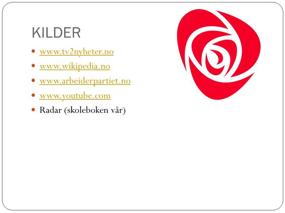KILDER www.tv2nyheter.no www.wikipedia.no www.arbeiderpartiet.no www.youtube.com Radar (skoleboken vår)
