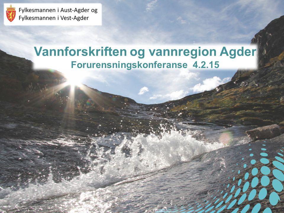 Vannforskriften og vannregion Agder Forurensningskonferanse 4.2.15