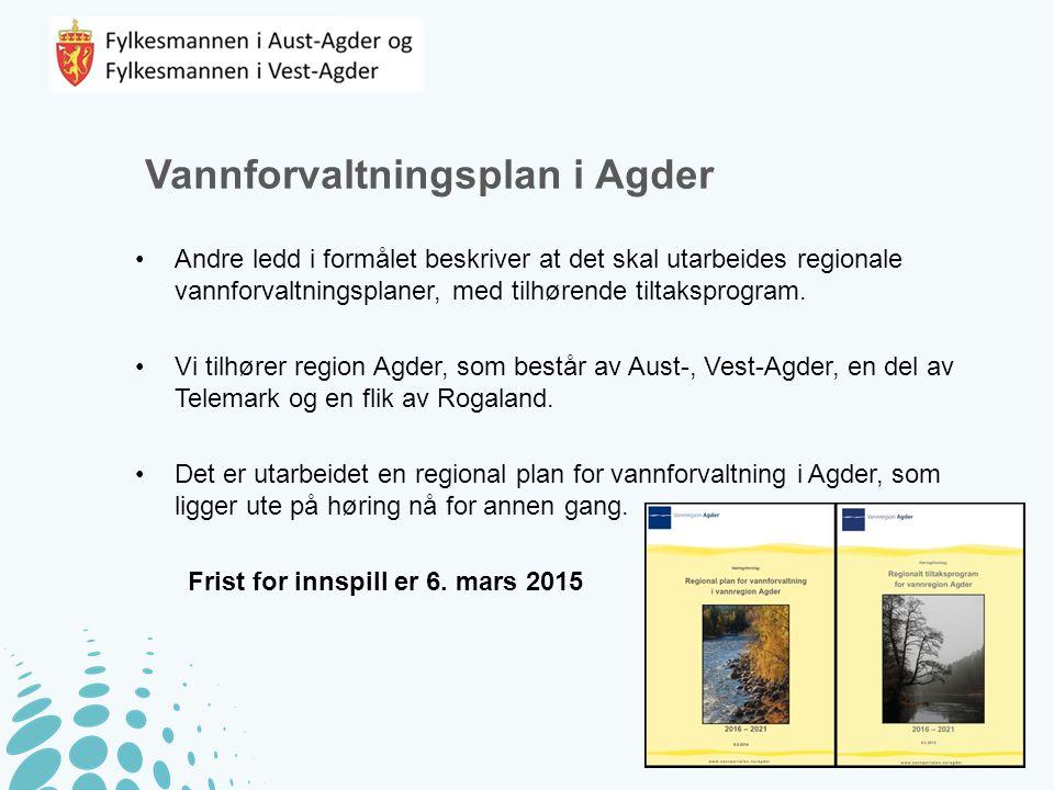 Vannforvaltningsplan i Agder Andre ledd i formålet beskriver at det skal utarbeides regionale vannforvaltningsplaner, med tilhørende tiltaksprogram. V