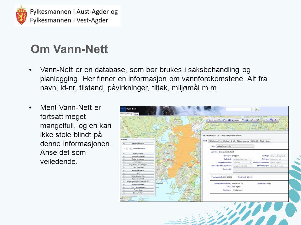 Om Vann-Nett Vann-Nett er en database, som bør brukes i saksbehandling og planlegging. Her finner en informasjon om vannforekomstene. Alt fra navn, id