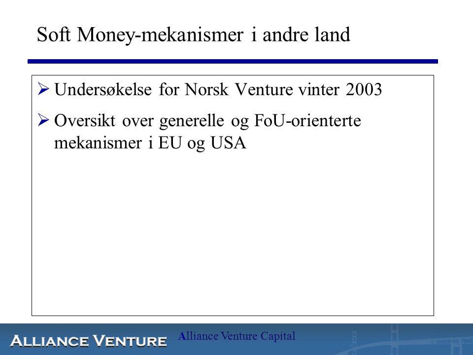 Alliance Venture Capital Soft Money-mekanismer i andre land  Undersøkelse for Norsk Venture vinter 2003  Oversikt over generelle og FoU-orienterte mekanismer i EU og USA