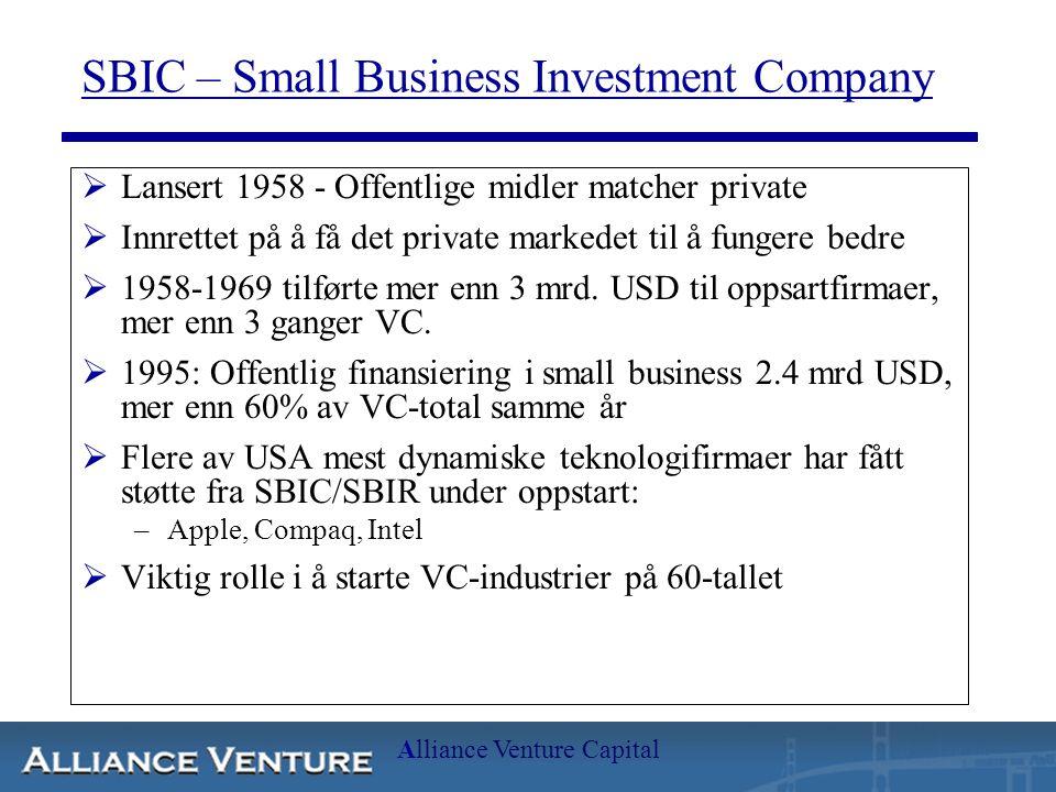 Alliance Venture Capital SBIC – Small Business Investment Company  Lansert 1958 - Offentlige midler matcher private  Innrettet på å få det private markedet til å fungere bedre  1958-1969 tilførte mer enn 3 mrd.