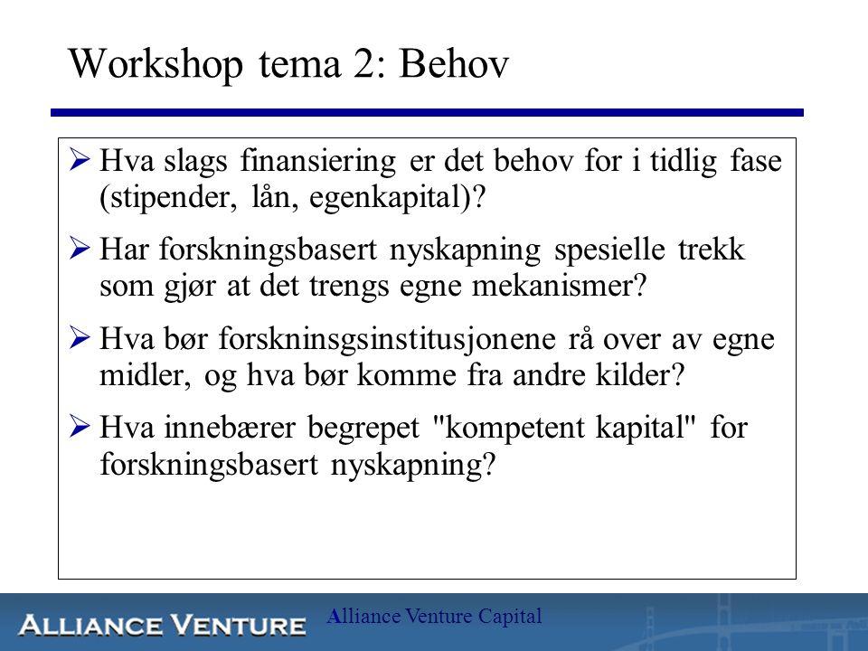 Alliance Venture Capital Workshop tema 2: Behov  Hva slags finansiering er det behov for i tidlig fase (stipender, lån, egenkapital).