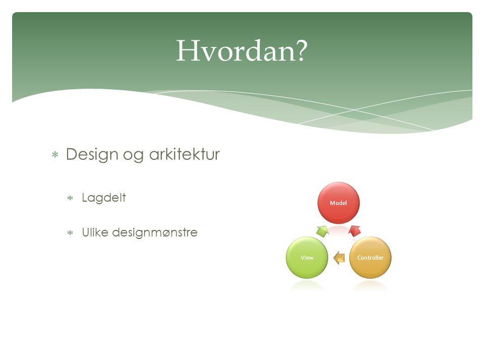  Design og arkitektur  Lagdelt  Ulike designmønstre Hvordan?