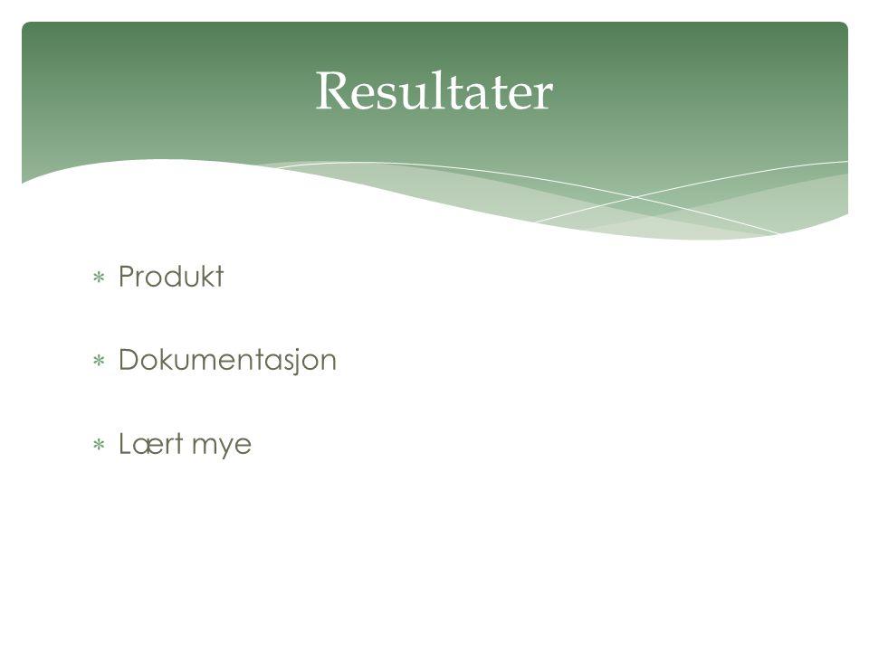  Produkt  Dokumentasjon  Lært mye Resultater