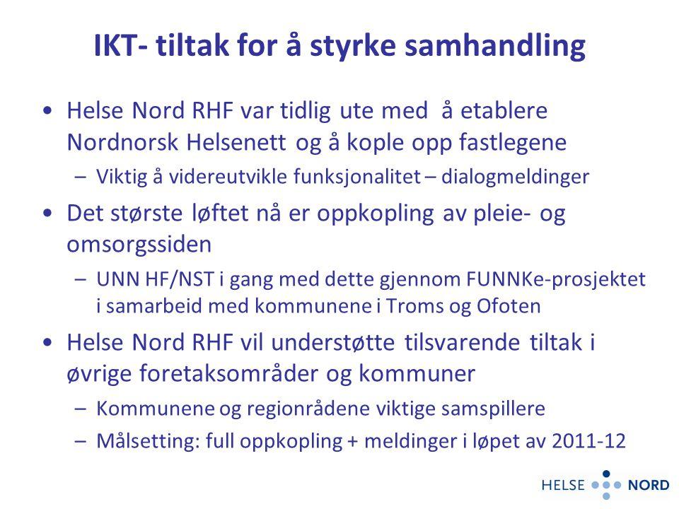 IKT- tiltak for å styrke samhandling Helse Nord RHF var tidlig ute med å etablere Nordnorsk Helsenett og å kople opp fastlegene –Viktig å videreutvikl