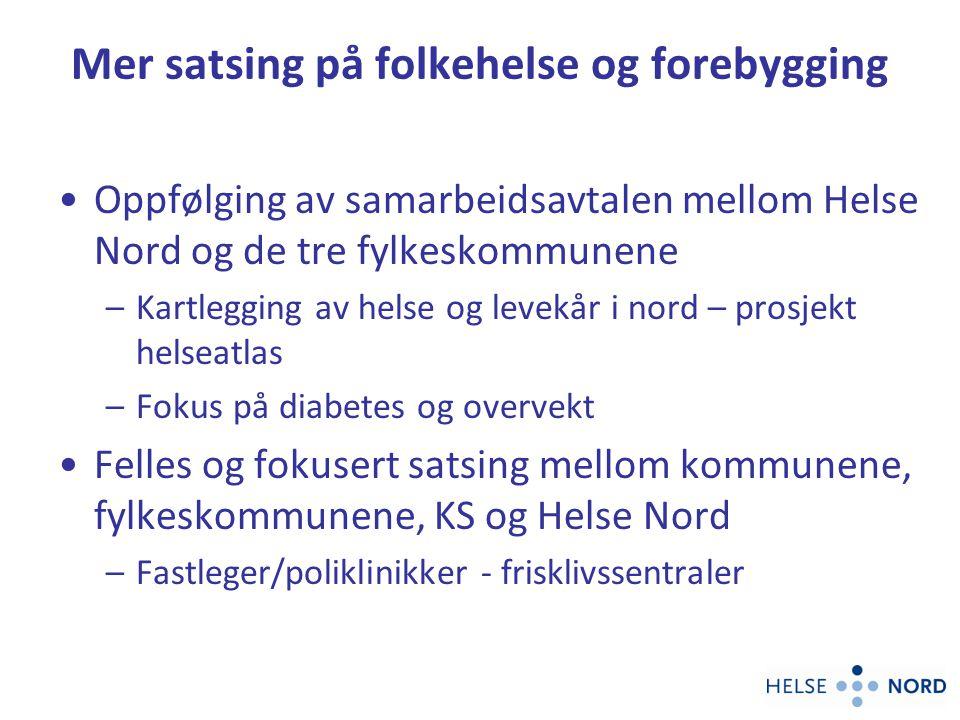 Mer satsing på folkehelse og forebygging Oppfølging av samarbeidsavtalen mellom Helse Nord og de tre fylkeskommunene –Kartlegging av helse og levekår