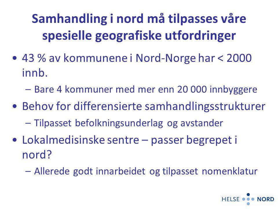 Samhandling i nord må tilpasses våre spesielle geografiske utfordringer 43 % av kommunene i Nord-Norge har < 2000 innb. –Bare 4 kommuner med mer enn 2