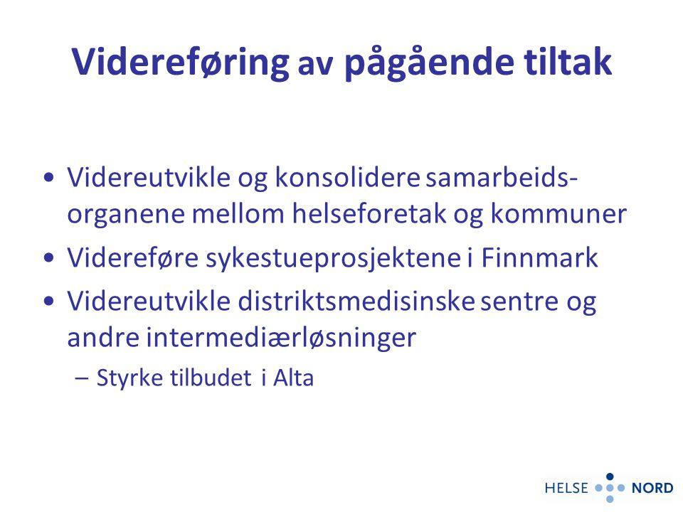 Videreføring av pågående tiltak Videreutvikle og konsolidere samarbeids- organene mellom helseforetak og kommuner Videreføre sykestueprosjektene i Fin